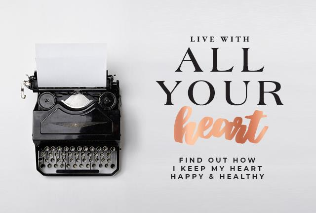 Live with all your heart - find out how I keep my heart happy & healthy