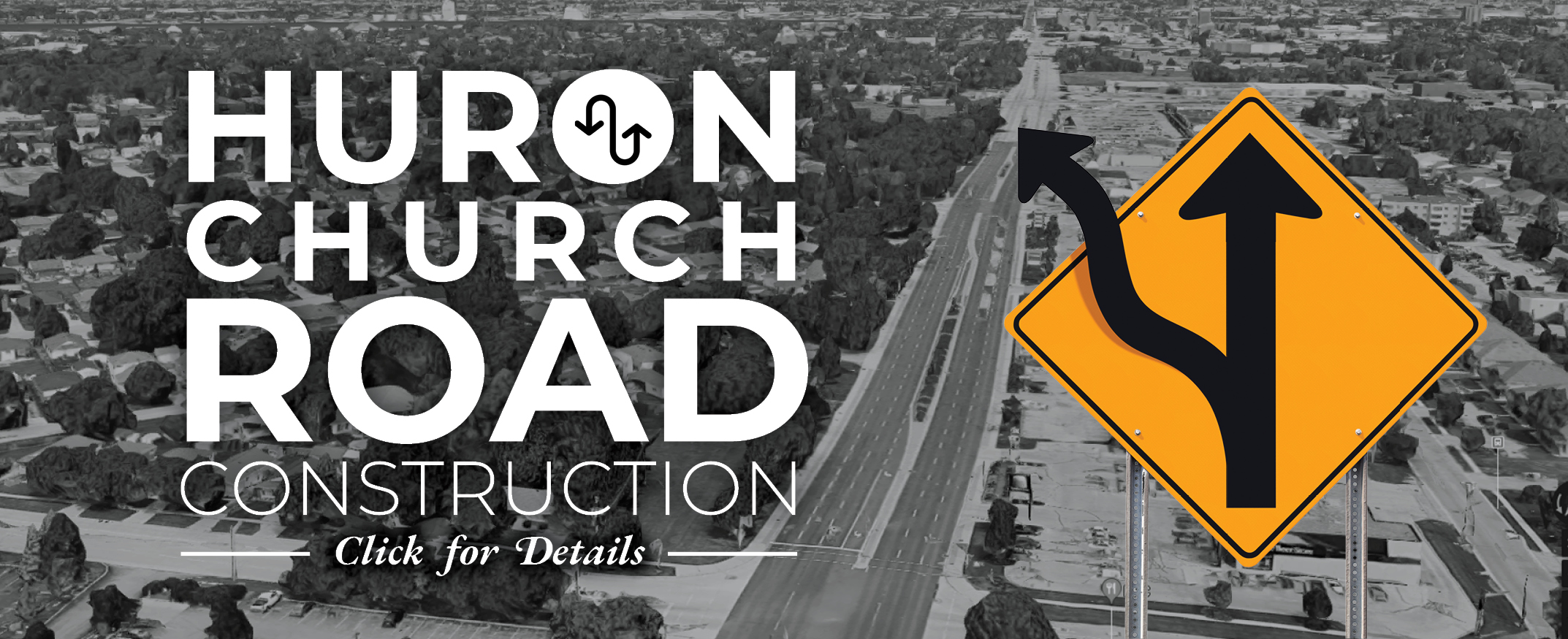 Huron Church Road Construction. Click for details
